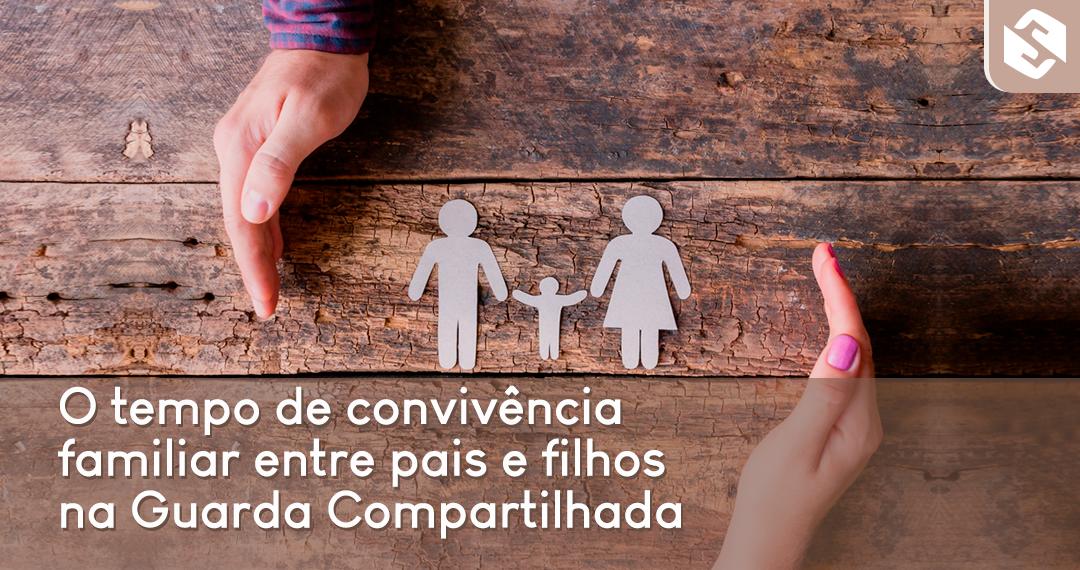 O tempo de convivência familiar entre pais e filhos na Guarda Compartilhada